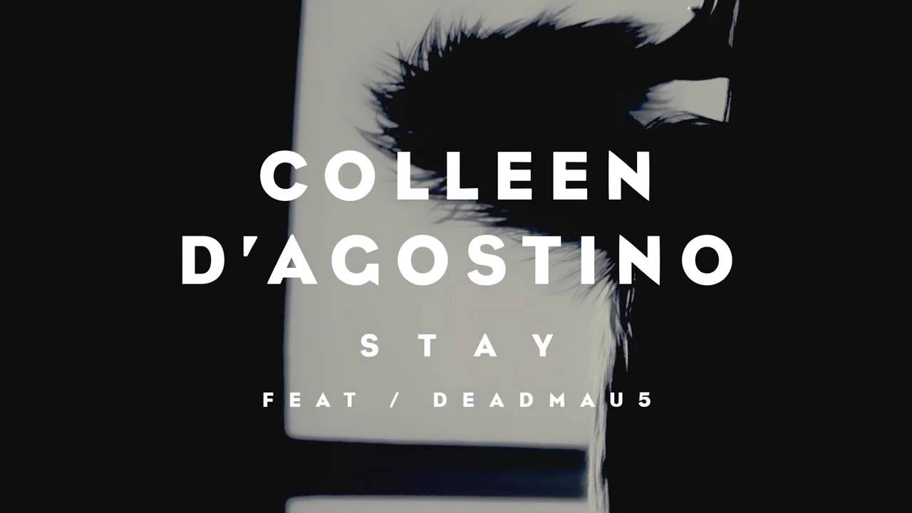 Colleen D'Agostino feat. deadmau5 - Stay (Radio Edit)