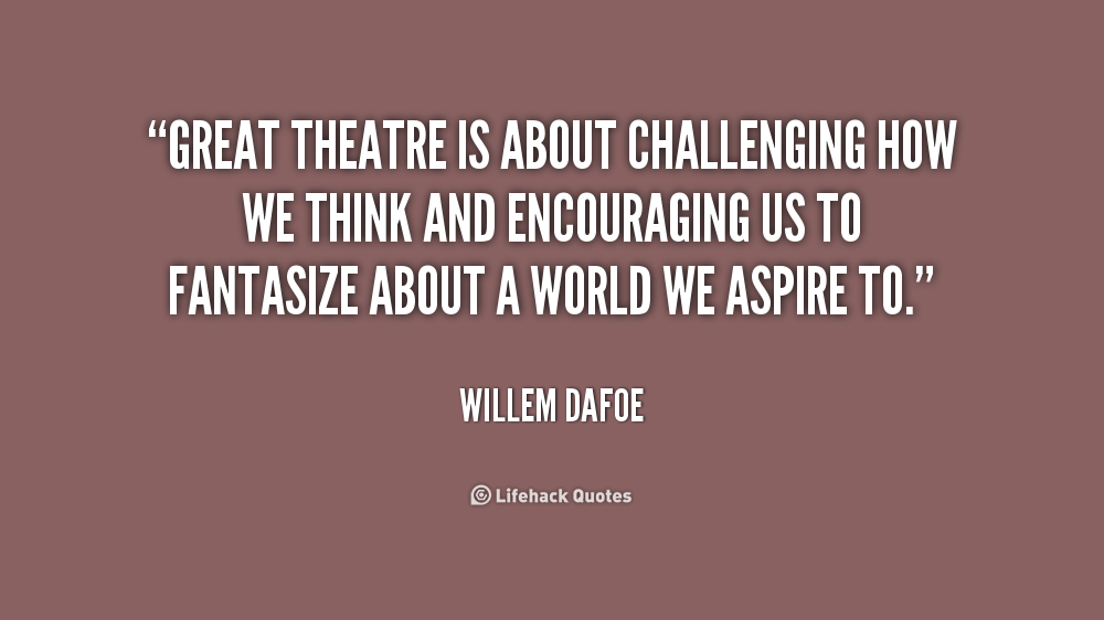 Quotes About Theatre Acting 62 Quotes