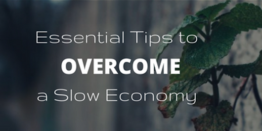 Essential Business Tips to Overcome a Slow Economy.