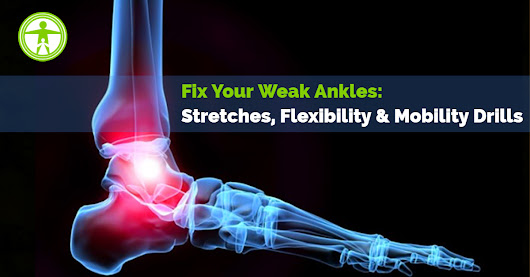 How to Fix Weak Ankles: Flexibility, Mobility & Exercise