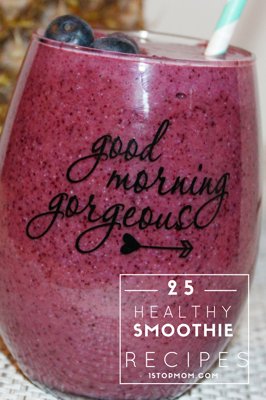 Start The Day Right With These 25 Healthy Smoothie Recipes | 1StopMom