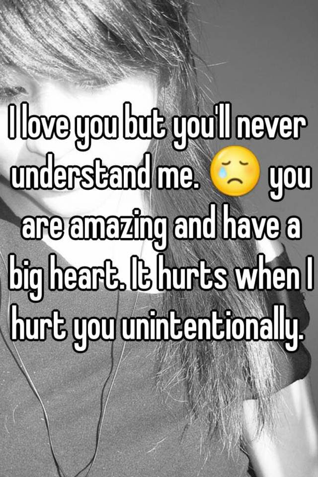 I Love You But Youll Never Understand Me You Are Amazing And