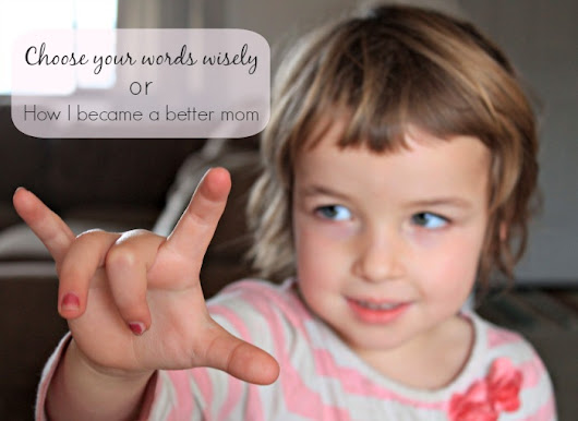 Choose Your Words Wisely (or How I Became a Better Mom) - Shalom Mama