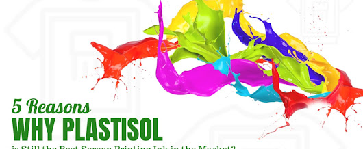 5 Reasons Why Plastisol is Still the Best Screen Printing Ink in the Market?