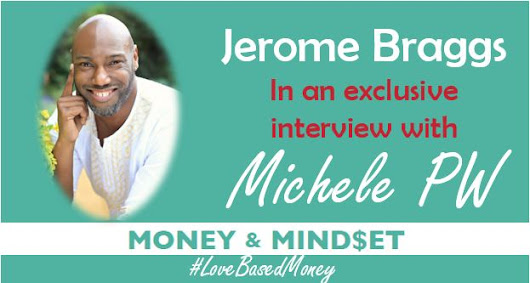 Episode 45 - Jerome Braggs on Love-Based Money with Michele PW - Love-Based Business