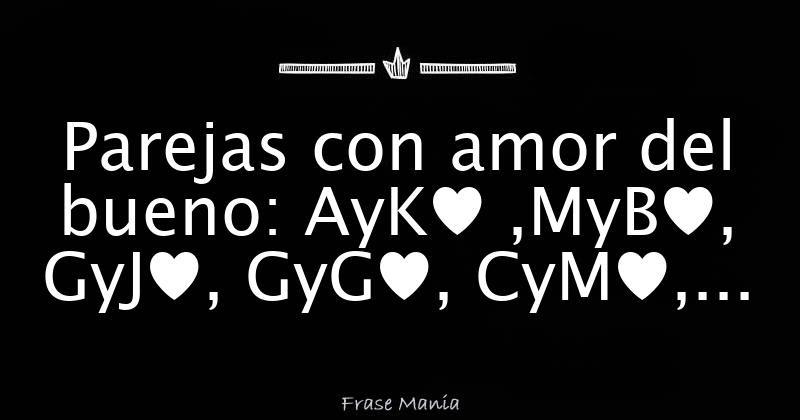 Parejas Con Amor Del Bueno Ayk Myb Gyj Gyg Cym Jyj
