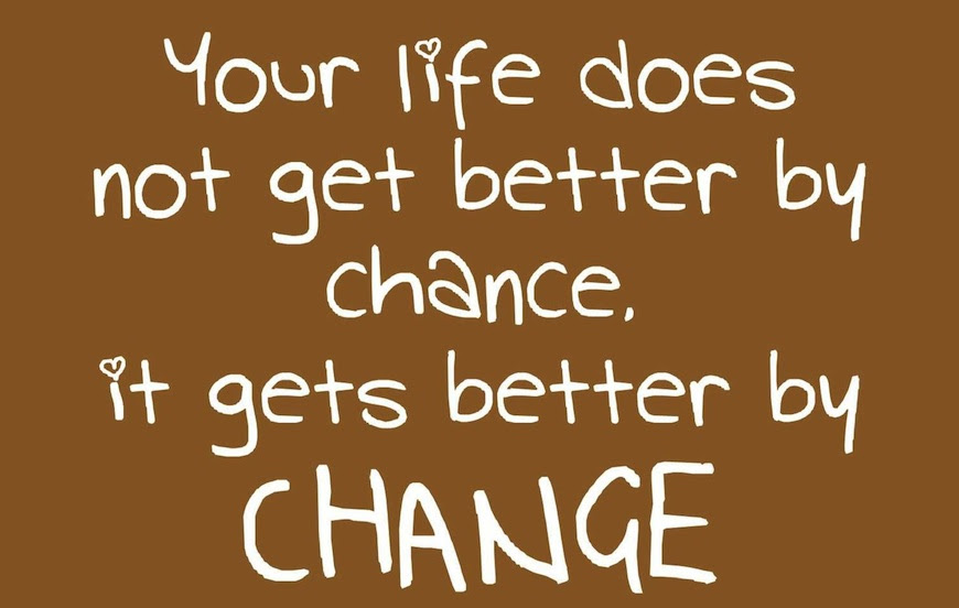 Motivational Change Quote Your Life Does Gets Better By Change