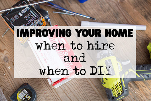Improving your home: When to hire and when to DIY - H is for Home Harbinger