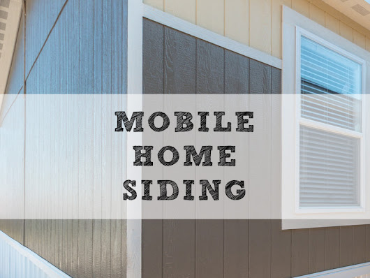 Mobile Home Siding - Best Types, Replacement & Repair How To - Mobile Home Repair