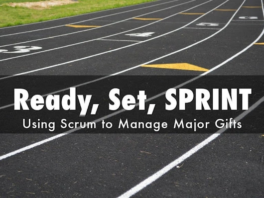 Ready, Set, Sprint! Using Scrum to Manage Major Gifts