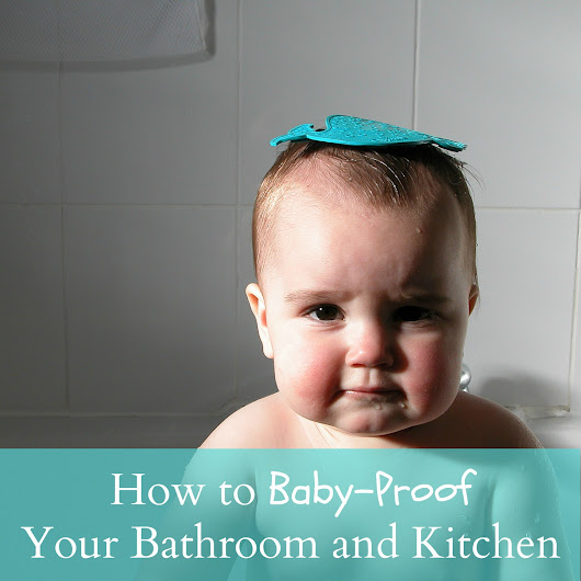 How to Baby-Proof Your Bathroom and Kitchen Plumbing - The Chill Mom