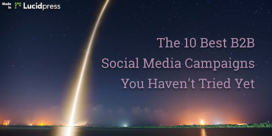 The 10 Best B2B Social Media Campaigns You Haven't Tried Yet