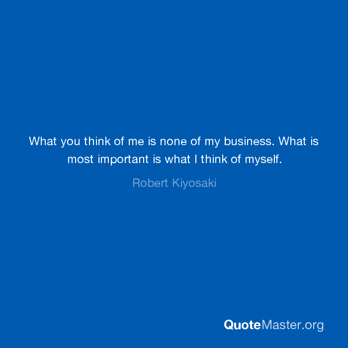 What You Think Of Me Is None Of My Business What Is Most Important