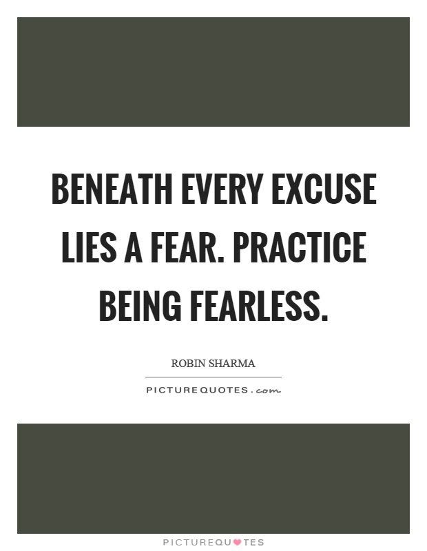 Beneath Every Excuse Lies A Fear Practice Being Fearless Picture