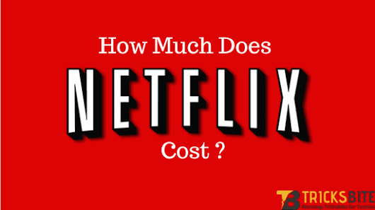 Know How Much Does NetFlix Cost Per Month (May 2017 Updated) - Tricksbite