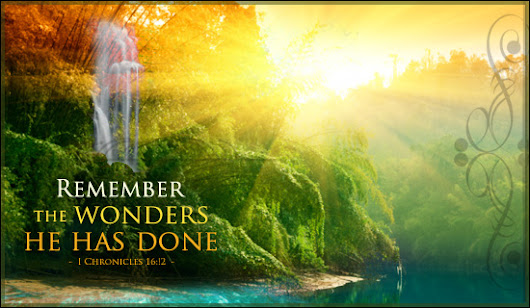 Remember the Wonders He Has Done. 1 Chronicles16:12