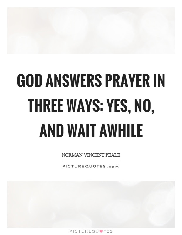 God Answers Prayer In Three Ways Yes No And Wait Awhile Picture