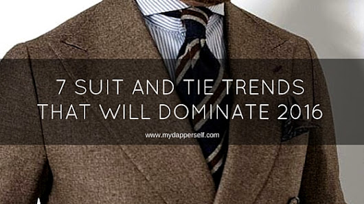 7 Suit And Tie Trends That Will Dominate 2016 - My Dapper Self