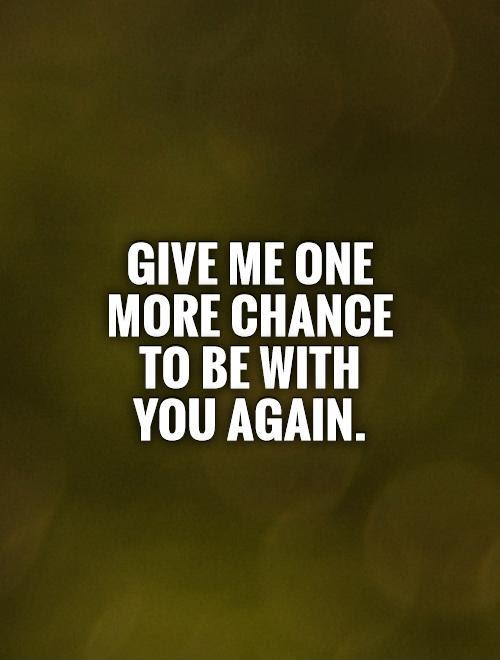 Give Me A Chance Quotes Sayings Give Me A Chance Picture Quotes