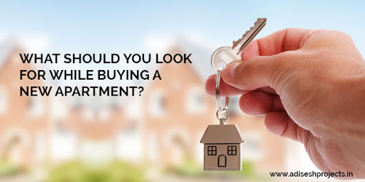 What Should You Look For While Buying A New Apartment?