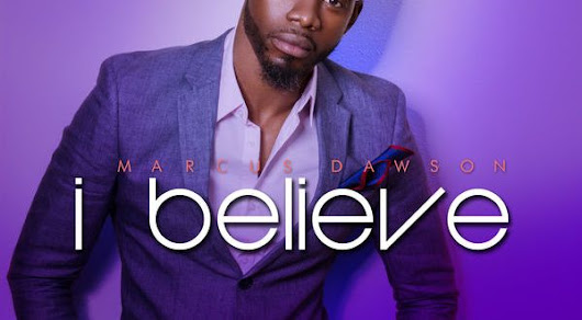 Review on Gospel Song, I Believe by Marcus Dawson