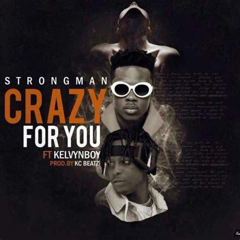 strongman ft kelvyn boy crazy   mp