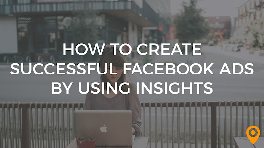 Creating Successful Facebook Ads Using Insights | UpCity