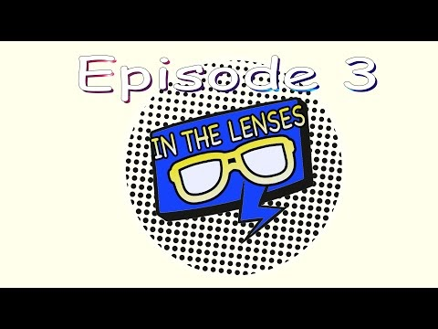 In The Lenses Episode 3