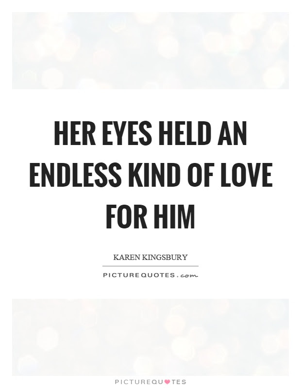 Her Eyes Held An Endless Kind Of Love For Him Picture Quotes