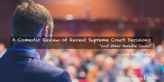 Live CLE: A Comedic Review of Recent Supreme Court Decisions & Other Cases