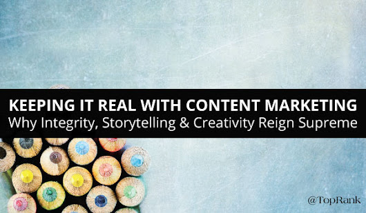Content Marketing: Integrity, Storytelling & Creativity