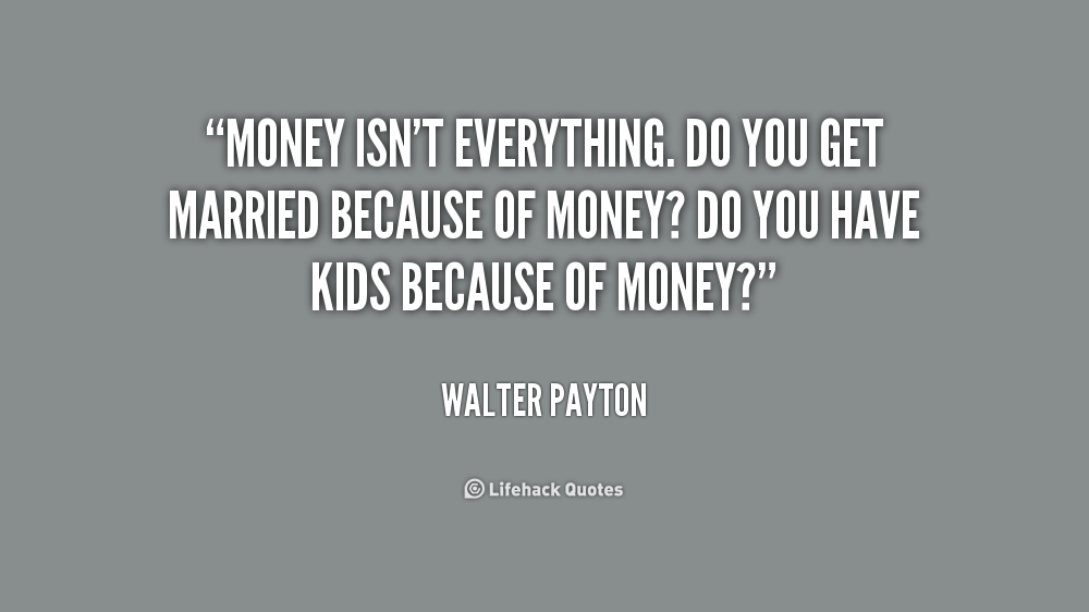 Quotes About Money Isnt Everything 43 Quotes