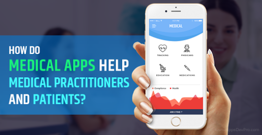 How do Medical Apps Help Medical Practitioners and Patients?