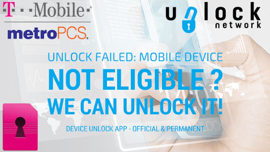 T-Mobile & Metro PCS Permanent Unlock - Solution to Not Eligible Device