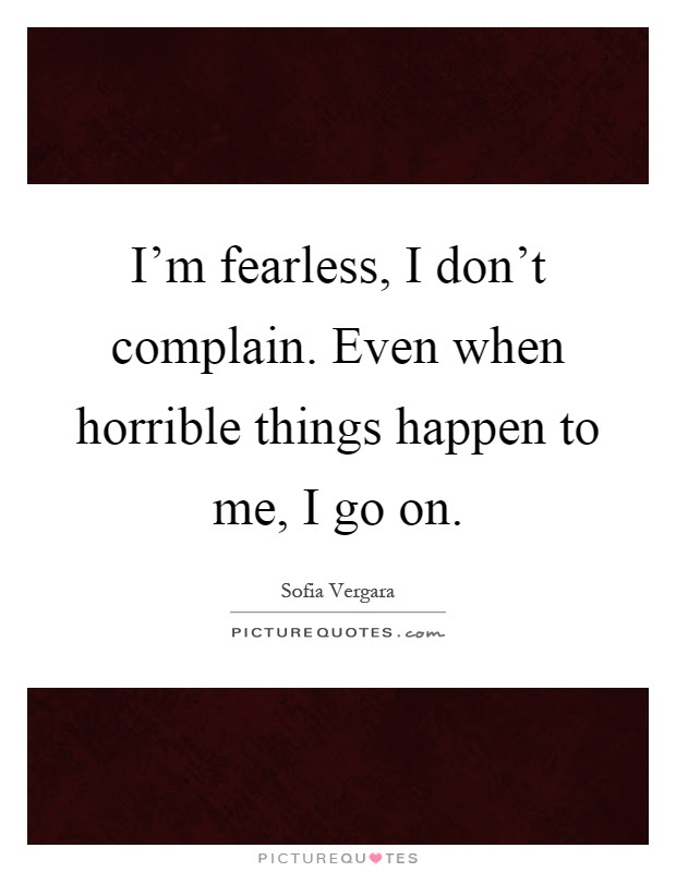 Im Fearless I Dont Complain Even When Horrible Things Happen