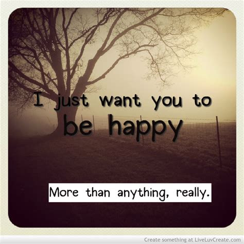 Just Want To See You Happy Quotes