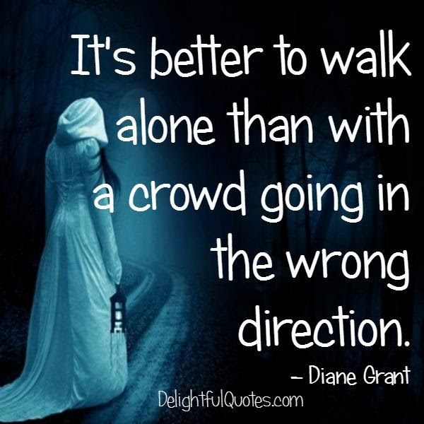 Sometimes Its Better To Walk Alone In Your Life Delightful Quotes