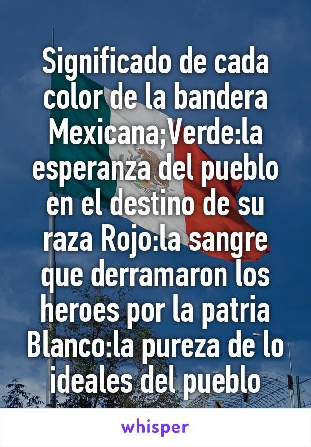 Significado De Cada Color De La Bandera Mexicanaverdela Esperanza