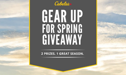 CABELA'S GEAR UP FOR SPRING GIVEAWAY