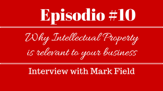 [010] Why Intellectual Property is relevant to your business