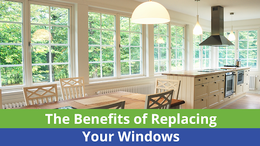 The Benefits of Replacing Your Windows – Quality Craftsmen