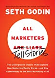 All Marketers Are Liars: The Underground Classic That Explains How Marketing Really Works--and Why Authenticity Is the Best Marketing of All [Kindle Edition]