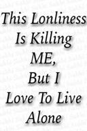 This Lonliness Is Killing Me But I Love To Live Alone Sad Quote