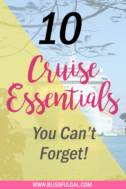 10 Cruise Essentials You Can't Forget - Blissful Gal