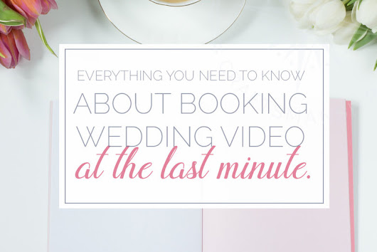 Booking your last minute wedding video