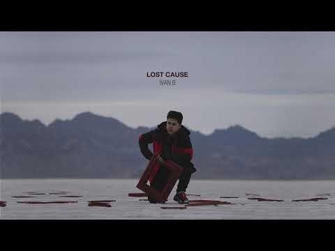 Ivan B - Lost Cause Lyrics