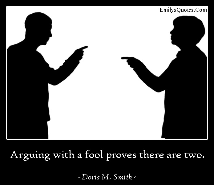 Arguing With A Fool Proves There Are Two Popular Inspirational