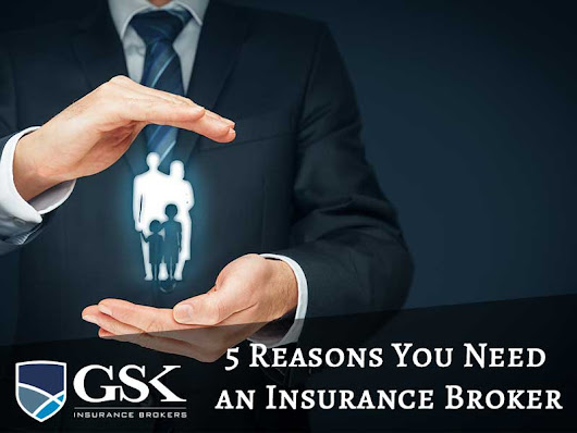 Top 5 Reasons Why You Need an Insurance Broker