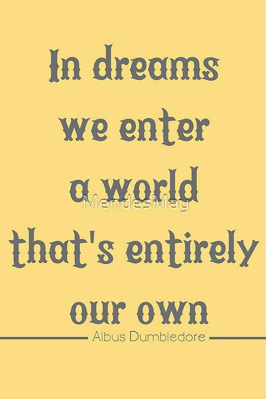 'In Dreams We Enter A World That's Entirely Our Own' by MendesMay