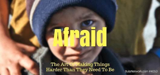 Afraid: The Art Of Making Things Harder Than They Need To Be #4053 - GROW GREAT